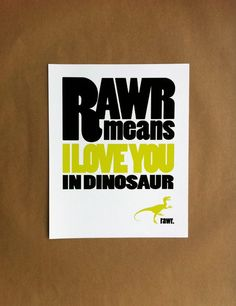 rawr means i love you in dinosaur - cute!