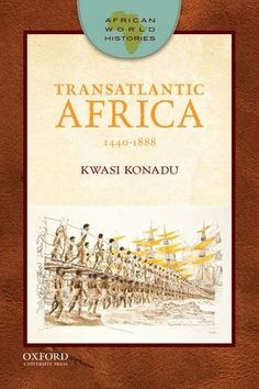 Transatlantic Africa: 1440-1888 (African World Histories) by Kwasi Konadu purchased on demand.