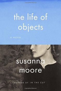 The Life of Objects: Susanna Moore worth read, life, susanna moor, book worth, household, berlin, object, cover art, irish lace