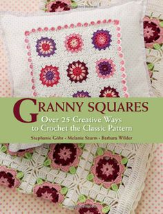 Granny Squares: Over 25 Creative Ways to Crochet the Classic Pattern: Amazon.co.uk: Stephanie Gohr, Melanie Sturm, Barbara Wilder: Books books, craft, classic pattern, patterns, crochet, knit, granni squar, granny squares, 25 creativ