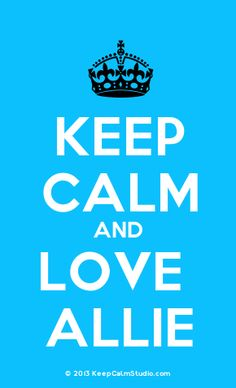 'Keep Calm and Love Allie' made on Keep Calm Studio: Create your own custom 'Keep Calm and Love Allie' posters » Keep Calm Studio