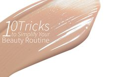 10 Tricks to Simplify Your Beauty Routine