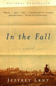 "In the Fall: a Novel by Jeffrey Lent. ""Spanning the post-Civil War era to the edge of the Great Depression, "" In the Fall"" is an extraordinary epic of three generations of an American family, the dark secrets that blister at its core, and the transcendent bonds between men and women that fuel their lives over the course of six decades."" -Goodreads.com"