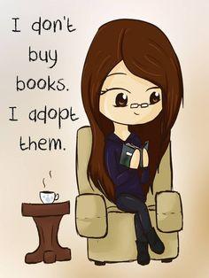 I don't buy books, I adopt them.