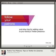 """Follow Your Patrons: And Other Tips for Adding Value to Your Library's Twitter Presence"" - Presentation by Emily Lloyd, 2013."