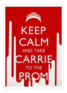 Keep Calm and take Carrie to the Prom by Meritxell Garcia, via Behance
