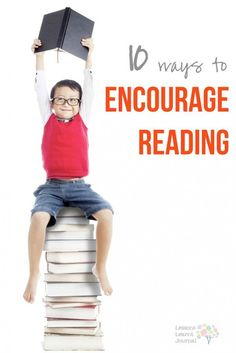 10 ways to get children excited about reading. Great list with a focus on growing love for books. via Lessons Learnt Journal (1)