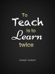 To teach is to learn twice.
