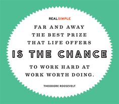 """""""Far and away the best prize that life offers is the chance to work hard at work worth doing."""" —Theodore Roosevelt #quotes"""
