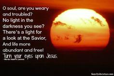 Turn your eyes upon Jesus.