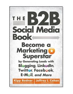 Bestseller Books Online The B2B Social Media Book: Become a Marketing Superstar by Generating Leads with Blogging, LinkedIn, Twitter, Facebook, Email, and More Kipp Bodnar, Jeffrey L. Cohen $16.47  - http://www.ebooknetworking.net/books_detail-1118167767.html