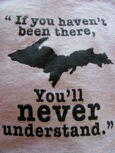 The U.P. is the BEST!...*Happy to be a Yooper!