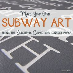 Painted Therapy: Subway Art with the Silhouette Cameo and contact paper. cheaper solution to vinyl! Yessss.