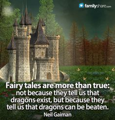 FamilyShare.com l Fairy tales are more than true: not because they tell us that dragons are real, but that dragons can be beaten!  We sooo need to know that!!