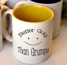 Better Gay Than Grumpy Coffee Mug funny wedding gift or for best friend. $10.00, via Etsy.