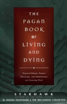 The Pagan Book of Living and Dying: Practical Rituals, Prayers, Blessings, and Meditations on Crossing Over by Starhawk. $12.23. Author: Starhawk. Publisher: HarperOne; 1 edition (October 8, 1997). Edition - 1