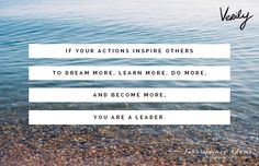"""If your actions inspire others to dream more, learn more, do more, and become more, you are a leader."" -John Quincy Adams"