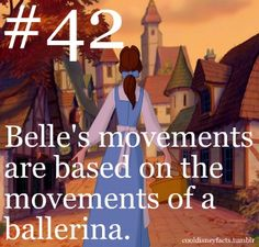The storywriters and producers of Beauty and the Beast wanted to give Belle's movements an air of elegance, so they studied the movements of ballerinas during the course of Belle's development. Like ballerinas, Belle walks diligently and swiftly on her toes no matter what types of shoes she is wearing, or where she is located.