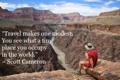 """""""Travel makes one modest. You see what a tiny place you occupy in the world."""" – Scott Cameron #travel #quotes"""