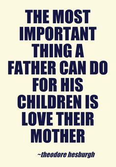 the most important thing a father can do...