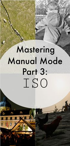 Mastering Manual Mode - Part 3: ISO  *Everything you need to know about ISO but were afraid to ask.. :)