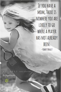 If you have a mom there is nowhere you are likey to go where a prayer has not already been.  <3 Many more gorgeous motherhood quotes on Joy of Mom! <3 https://www.facebook.com/joyofmom  #quotes #motherhood #kids #children #ilovemykids #joyofmom