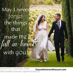 May I never forget the things that made me fall in love with you...