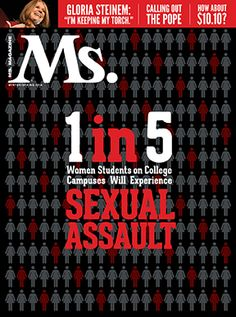 Ms. Cover Story: 1 in 5 Women Students on College Campuses Will Experience Sexual Assault