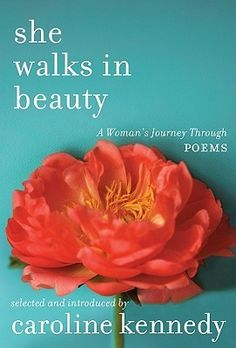 She Walks in Beauty: A Woman's Journey Through Poems Compiled by Caroline Kennedy. This is one of my most favorite collections of poetry, especially because it is poems about women, because of women and most importantly, to women.