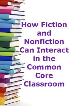 How Fiction and Nonfiction Can Interact in the Common Core Classroom >> Eye On Education