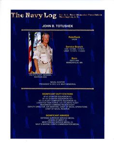 VADM John B. Totushek is the current President and CEO of the U S Navy Memorial Foundation.  For more information on his Naval career, go to www.navylog.org