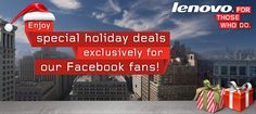 Are you a Lenovo fan on Facebook?  Check out our exclusive Fan Deals in our Holiday Store!