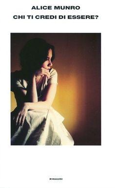 """""""Chi ti credi di essere?"""" è la sorprendente raccolta di racconti di Alice Munro, la scrittrice canadese Premio #Nobel per la letteratura 2013."""