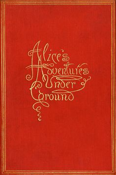 Alice's Adventures Underground ...Lewis Carroll    1886