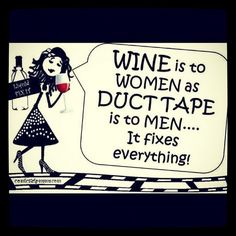 Wine is to women… As duct tape is to men