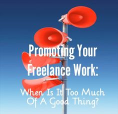 When does promoting your freelance work to your personal network get to be too much?