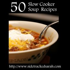 50 Crock Pot Soup Recipes | Sidetracked Sarah- ok- not all super clean but could be cleaned up
