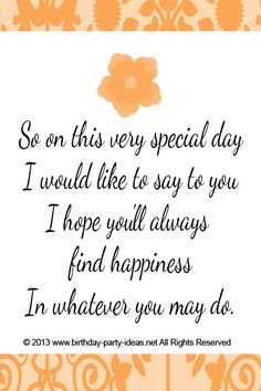 So on this very special day I would like to say to you I hope you'll always find happiness In whatever you may do. #cute #birthday #sayings #quotes #messages #wording #cards #wishes #happybirthday