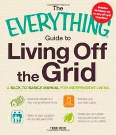 The Everything Guide to Living Off the Grid: A back-to-basics manual for independent living. @Renee Bartlett
