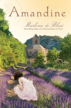 """Amandine by Marlena de Blasi - Another pinner says it's about """"France in the 1930's through WW2"""""""