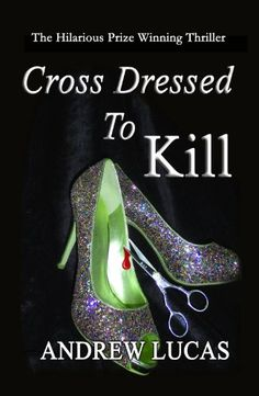 Cross Dressed to Kill: The Hilarious Prize Winning Thriller
