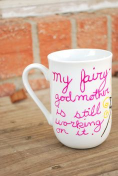 My Fairy Godmother is still working on it mug by 90DegreeAngle, $7.50 (My fav. Etsy Shop)