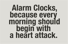 Alarm clocks...