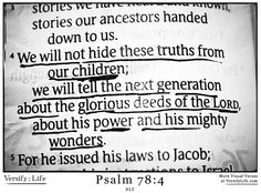 """We will not hide these truths from our children; we will tell the next generation about the glorious deeds of the Lord, about his power and his mighty wonders."" Psalm 78:4 #bible"