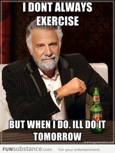 I don't always exercise, but when I do...
