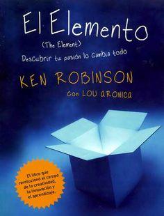 El elemento de Ken Robison sobr educación, reflexion educativa, libro increíbl, mi biblioteca, libro sobr, bibliografía para, para docent, mi lectura