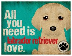 All you need is labrador retriever love!  dogs | dog art | personalized pet prints | pet art