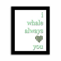 Whale Themed I Whale Always Love You With Dark by mysweetmoonbeam, $15.00  #green #stripes #whale #nursery prints #nursery decor