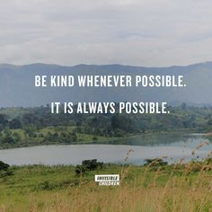 """""""Be kind whenever possible. It is always possible."""" –Dalai Lama"""