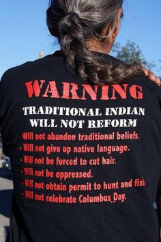 Love it...I'm not Native American but who ever is needs this t-shirt.